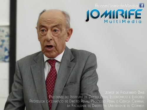 Jorge de Figueiredo Dias - Presidente do Instituto de Direito Penal Económico e Europeu, Professor catedrático de Direito Penal, Processo Penal e Ciência Criminal da Faculdade de Direito da Universidade de Coimbra